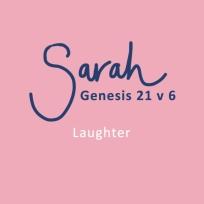 Sarah - Genesis 21 v 6